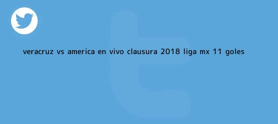 trinos de <b>Veracruz vs</b>. <b>América</b>, en vivo, Clausura 2018, Liga MX (1-1): GOLES