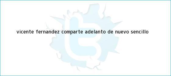 trinos de <b>Vicente Fernández</b> comparte adelanto de nuevo sencillo