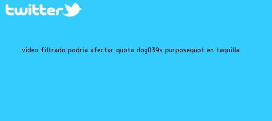 """trinos de Video filtrado podría afectar """"<b>A Dog's Purpose</b>"""" en taquilla"""