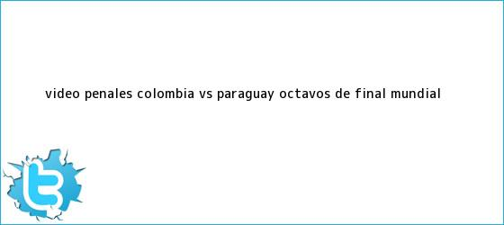 trinos de Video: Penales <b>Colombia VS Paraguay</b> octavos de final Mundial ...