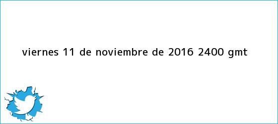 trinos de Viernes, <b>11 de noviembre</b> de 2016 (24.00 GMT)