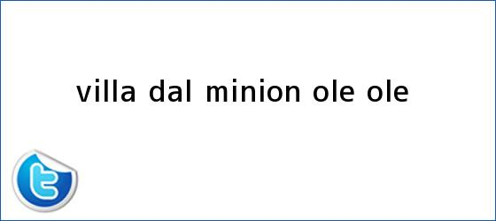 trinos de Villa Dal <b>Minion</b> | Olé - Ole