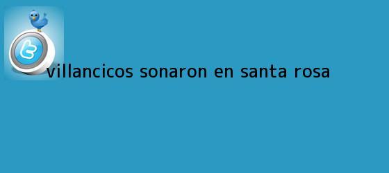 trinos de <b>Villancicos</b> sonaron en Santa Rosa