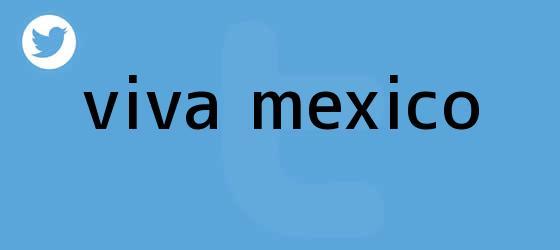 trinos de ¡<b>Viva México</b>!
