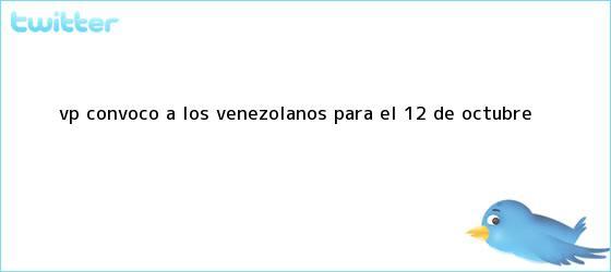 trinos de VP convocó a los venezolanos para el <b>12 de octubre</b>