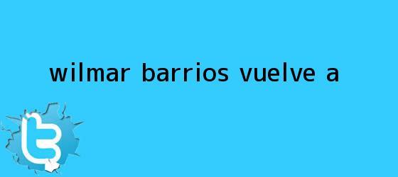 trinos de Wílmar Barrios vuelve a...