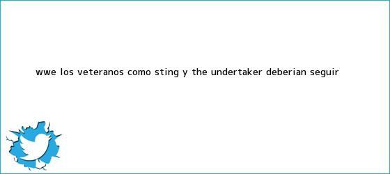 trinos de <b>WWE</b>: ¿los veteranos como Sting y The Undertaker deberían seguir <b>...</b>