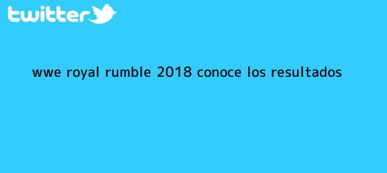 trinos de WWE <b>Royal Rumble 2018</b> conoce los resultados