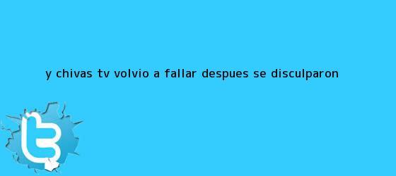 trinos de Y <b>Chivas TV</b> volvió a fallar; después se disculparon