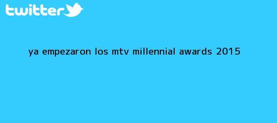 trinos de ¡Ya empezaron los <b>MTV Millennial Awards 2015</b>!