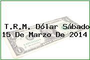TRM Dólar Colombia, Sábado 15 de Marzo de 2014