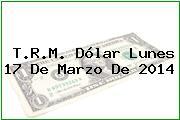 TRM Dólar Colombia, Lunes 17 de Marzo de 2014