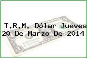TRM Dólar Colombia, Jueves 20 de Marzo de 2014
