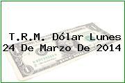 TRM Dólar Colombia, Lunes 24 de Marzo de 2014