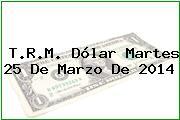 TRM Dólar Colombia, Martes 25 de Marzo de 2014