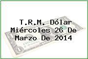 TRM Dólar Colombia, Miércoles 26 de Marzo de 2014