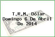 TRM Dólar Colombia, Domingo 6 de Abril de 2014