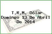 TRM Dólar Colombia, Domingo 13 de Abril de 2014