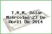 TRM Dólar Colombia, Miércoles 23 de Abril de 2014