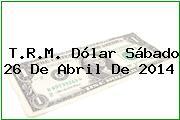 TRM Dólar Colombia, Sábado 26 de Abril de 2014