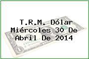 TRM Dólar Colombia, Miércoles 30 de Abril de 2014