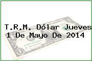 TRM Dólar Colombia, Jueves 1 de Mayo de 2014