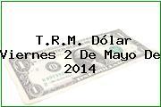 TRM Dólar Colombia, Viernes 2 de Mayo de 2014