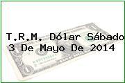 TRM Dólar Colombia, Sábado 3 de Mayo de 2014