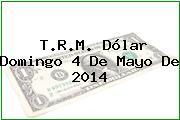 TRM Dólar Colombia, Domingo 4 de Mayo de 2014