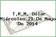 TRM Dólar Colombia, Miércoles 21 de Mayo de 2014