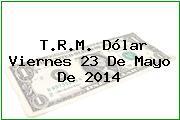 TRM Dólar Colombia, Viernes 23 de Mayo de 2014
