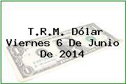TRM Dólar Colombia, Viernes 6 de Junio de 2014