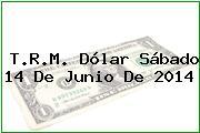TRM Dólar Colombia, Sábado 14 de Junio de 2014