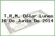 TRM Dólar Colombia, Lunes 16 de Junio de 2014