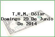 TRM Dólar Colombia, Domingo 29 de Junio de 2014