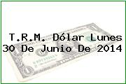 TRM Dólar Colombia, Lunes 30 de Junio de 2014
