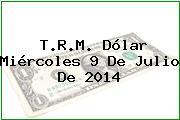 TRM Dólar Colombia, Miércoles 9 de Julio de 2014