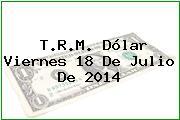 TRM Dólar Colombia, Viernes 18 de Julio de 2014