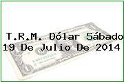 TRM Dólar Colombia, Sábado 19 de Julio de 2014