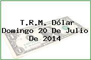 TRM Dólar Colombia, Domingo 20 de Julio de 2014