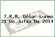 TRM Dólar Colombia, Lunes 21 de Julio de 2014