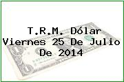 TRM Dólar Colombia, Viernes 25 de Julio de 2014