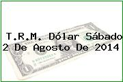TRM Dólar Colombia, Sábado 2 de Agosto de 2014