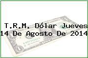 TRM Dólar Colombia, Jueves 14 de Agosto de 2014