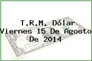 TRM Dólar Colombia, Viernes 15 de Agosto de 2014