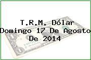 TRM Dólar Colombia, Domingo 17 de Agosto de 2014