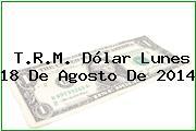 TRM Dólar Colombia, Lunes 18 de Agosto de 2014