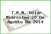 TRM Dólar Colombia, Miércoles 20 de Agosto de 2014
