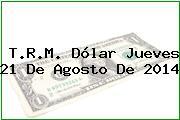 TRM Dólar Colombia, Jueves 21 de Agosto de 2014