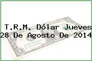TRM Dólar Colombia, Jueves 28 de Agosto de 2014